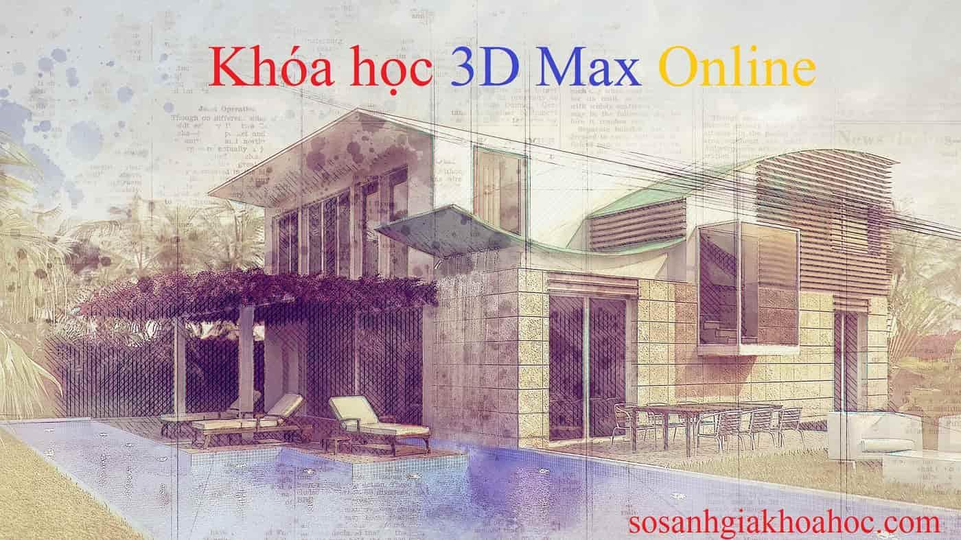 Tuyển chọn các khóa học 3D Max Online tốt nhất {Year}